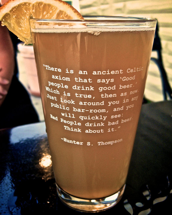 Good People Drink Good Beer pint glass Hunter S. Thompson Quote